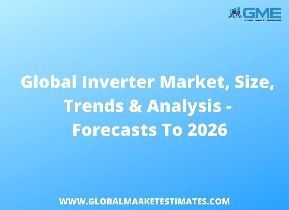 Global Inverter Market - Forecasts to 2026
